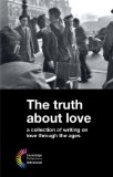 The Truth about Love: a collection of writing on love through the ages